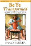 Be Ye Transformed Personal Application Workbook